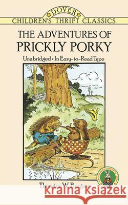 The Adventures of Prickly Porky Thornton W. Burgess Harrison Cady 9780486291703