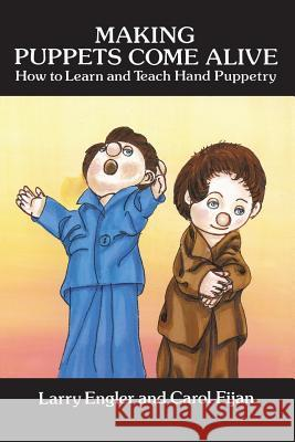 Making Puppets Come Alive: How to Learn and Teach Hand Puppetry Larry Engler Carol Fijan 9780486293783