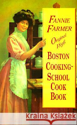 Original 1896 Boston Cooking-School Cookbook Fannie Merritt Farmer 9780486296975