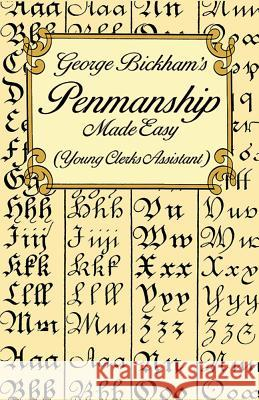George Bickham's Penmanship Made Easy (Young Clerks Assistant) George Bickham 9780486297798
