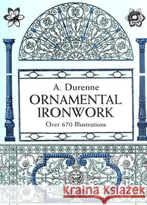 Ornamental Ironwork: Over 670 Illustrations Eugene-Antoine Durenne 9780486298115