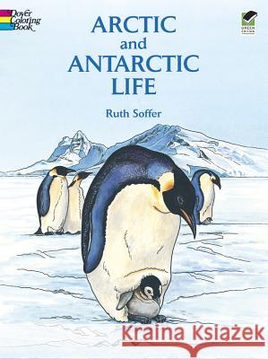Arctic and Antarctic Life Coloring Book Ruth Soffer 9780486298931