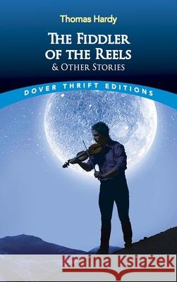The Fiddler of the Reels and Other Stories Thomas Hardy Bob Blaisdell Hart Hardy 9780486299600