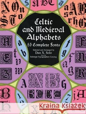 Celtic and Medieval Alphabets: 53 Complete Fonts Dan X. Solo 9780486400334