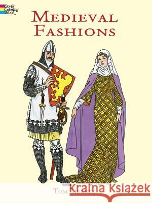 Medieval Fashions Coloring Book Tom Tierney 9780486401447