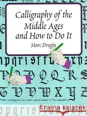 Calligraphy of the Middle Ages and How to Do It Marc Drogin 9780486402055