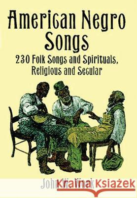 American Negro Songs: 230 Folk Songs and Spirituals, Religious and Secular John W. Work 9780486402710