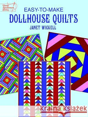 Easy-To-Make Dollhouse Quilts Janet Wickell 9780486402918