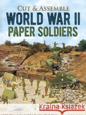 Cut & Assemble World War II Paper Soldiers A. G. Smith Smith 9780486405810