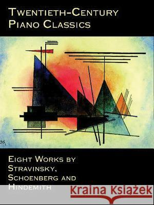 Twentieth-Century Piano Classics: Eight Works by Stravinsky, Schoenberg and Hindemith Igor Stravinsky 9780486406237 Dover Publications