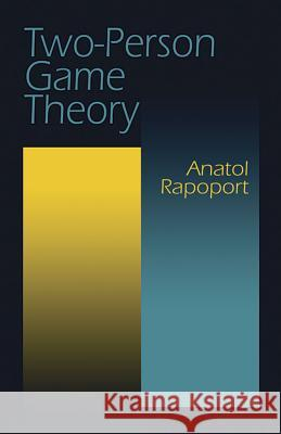 Two-Person Game Theory Anatol Rapoport Rapoport 9780486406862