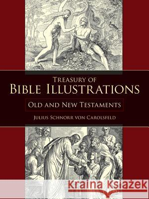 Treasury of Bible Illustrations: Old and New Testaments Julius Schnorr vo Julius Schnor Julius Schnorr Von Caroisfeld 9780486407036