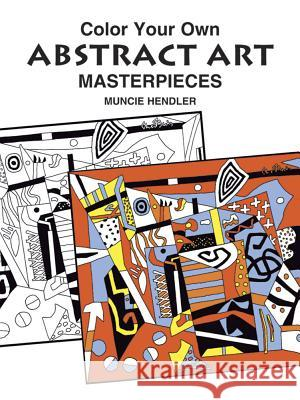 Color Your Own Abstract Art Masterpieces Muncie Hendler Hendler                                  Nicholas Krushenick 9780486408002
