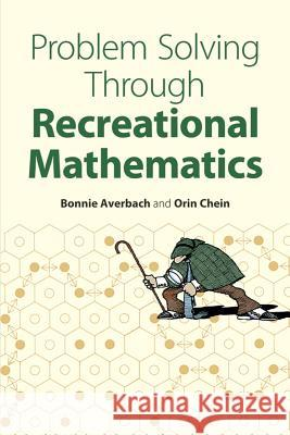 Problem Solving Through Recreational Mathematics Bonnie Averbach Orin Chein Orin Chein 9780486409177