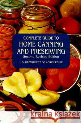Complete Guide to Home Canning and Preserving U S Dept of Agriculture                  United States 9780486409313