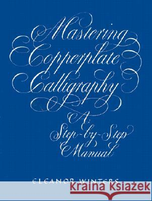Mastering Copperplate Calligraphy Eleanor Winters 9780486409511