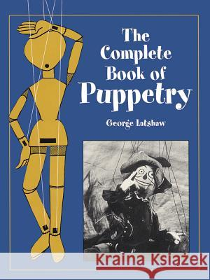 The Complete Book of Puppetry George Latshaw 9780486409528