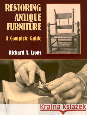 Restoring Antique Furniture : A Complete Guide Richard A. Lyons 9780486409542