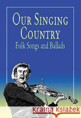 Our Singing Country: Folk Songs and Ballads John Avery Lomax Alan Lomax 9780486410890