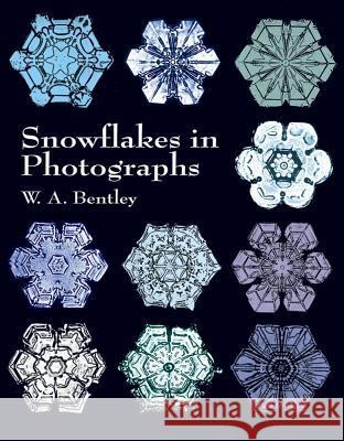 Snowflakes in Photographs W. A. Bentley 9780486412535