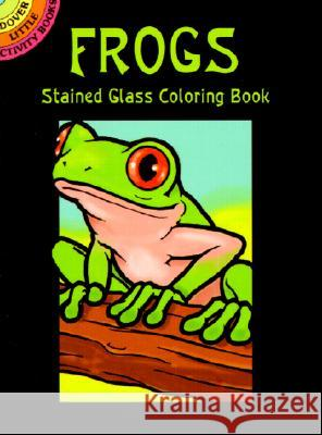 Frogs Stained Glass Coloring Book John Green 9780486412580