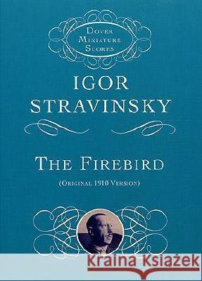 The Firebird Igor Stravinsky Igor Stravinsky 9780486414034 Dover Publications