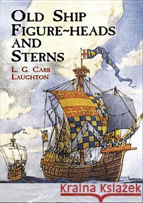 Old Ship Figure-Heads and Sterns L. G. Carr Laughton 9780486415338