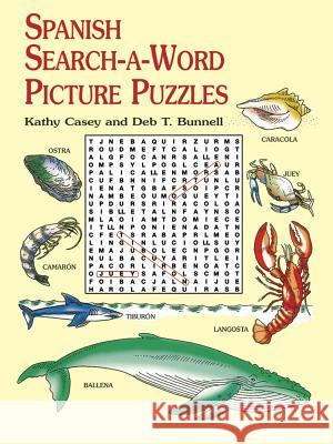 Spanish Search-A-Word Picture Puzzles Kathy Casey Deb T. Bunnell Deb T. Bunnell 9780486415529