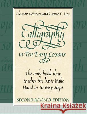 Calligraphy in Ten Easy Lessons Eleanor Winters Laurie E. Lico Laurie E. Lico 9780486418049