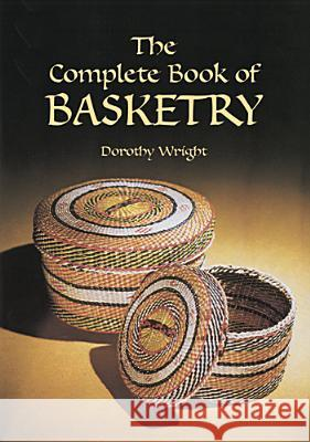 Complete Book of Basketry Dorothy Wright 9780486418056