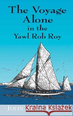 The Voyage Alone in the Yawl Rob Roy John MacGregor 9780486418223