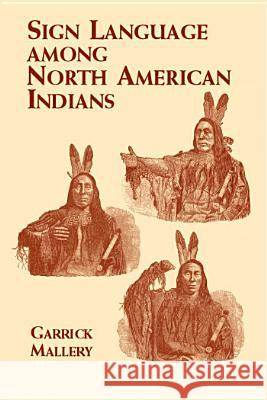 Sign Language Among North American Indians Garrick Mallery 9780486419480