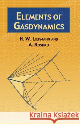 Elements of Gas Dynamics H. W. Liepmann A. Roshko A. Roshko 9780486419633