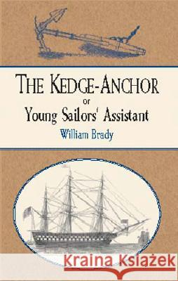 The Kedge Anchor; Or, Young Sailors' Assistant William Brady 9780486419923