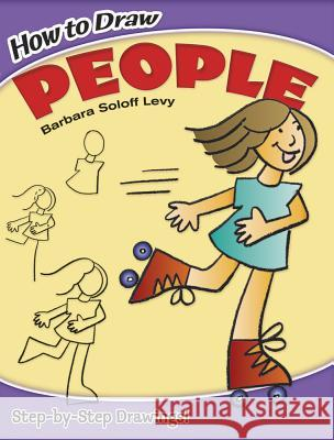 How to Draw People Barbara Solof E. Ed. Jay Ed. Jay Ed. E. Ed. Jay Levy Barbara Soloff Levy 9780486420608