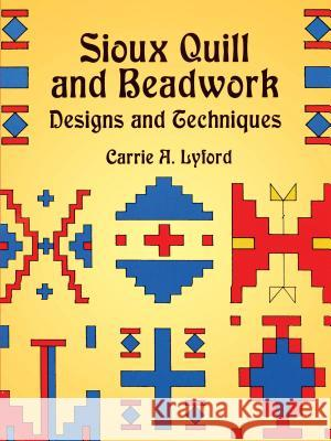 Sioux Quill and Beadwork: Designs and Techniques Carrie A. Lyford 9780486420899
