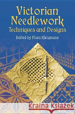 Victorian Needlework: Techniques and Designs Flora Klickmann Klickmann 9780486421544