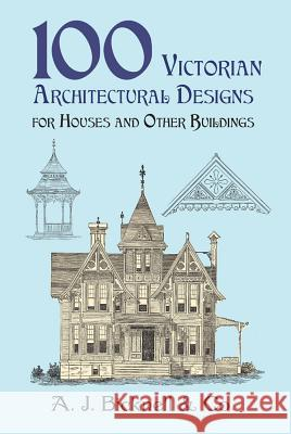 100 Victorian Architectural Designs for Houses and Other Buildings Palliser &. Co                           A J Bicknell & Co 9780486421551 Dover Publications