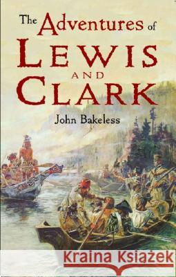 The Adventures of Lewis and Clark John Bakeless 9780486421599