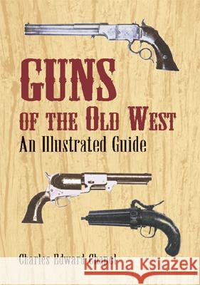 Guns of the Old West: An Illustrated Guide Charles Edward Chapel 9780486421612