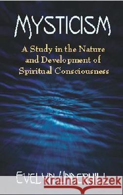 Mysticism: A Study in the Nature and Development of Spiritual Consciousness Evelyn Underhill Underhill 9780486422381 Dover Publications
