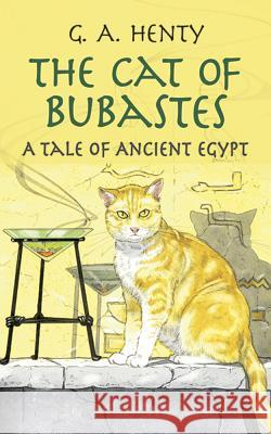 The Cat of Bubastes: A Tale of Ancient Egypt G. A. Henty 9780486423630 Dover Publications