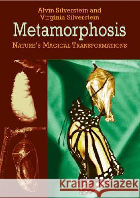 Metamorphosis: Nature's Magical Transformations Alvin Silverstein Virginia Silverstein Virginia Silverstein 9780486423968