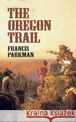 The Oregon Trail Francis Parkman Parkman 9780486424804