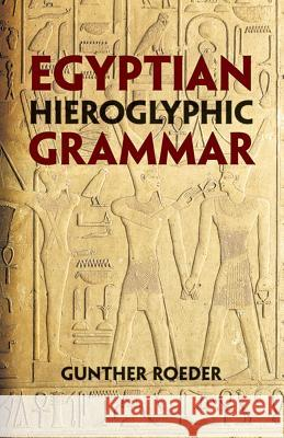 Egyptian Hieroglyphic Grammar: A Handbook for Beginners Gunther Roeder 9780486425092
