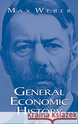 General Economic History Max Weber George Ed. Weber 9780486425146 Dover Publications