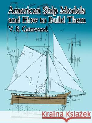 American Ship Models and How to Build Them V. R. Grimwood 9780486426129