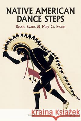 Native American Dance Steps Bessie Evans May G. Evans 9780486427003