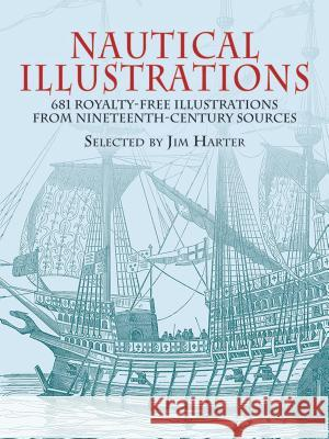 Nautical Illustrations: 681 Royalty-Free Illustrations from Nineteenth-Century Sources Jim Harter 9780486428352