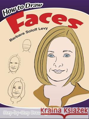 How to Draw Faces Barbara Solof Barbara Soloff Levy 9780486429014
